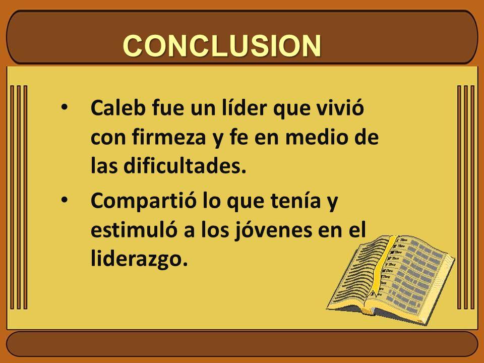 CONCLUSIONCaleb fue un líder que vivió con firmeza y fe en medio de las dificultades.