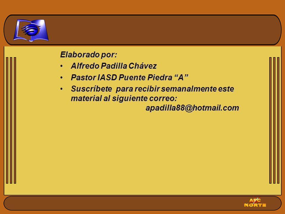 Elaborado por: Alfredo Padilla Chávez. Pastor IASD Puente Piedra A