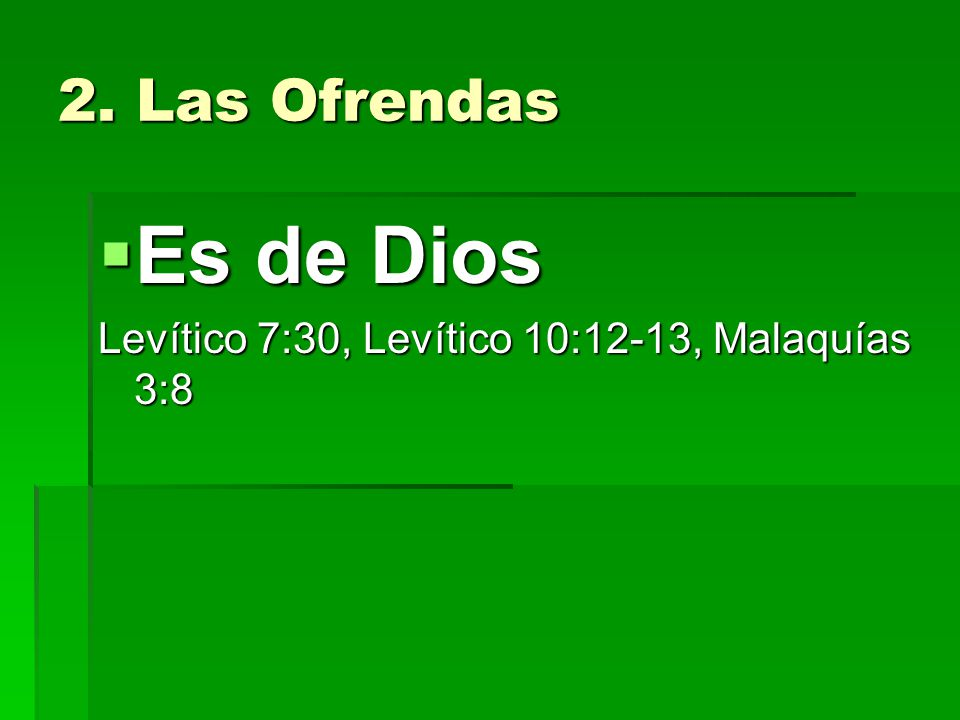 2. Las Ofrendas Es de Dios Levítico 7:30, Levítico 10:12-13, Malaquías 3:8