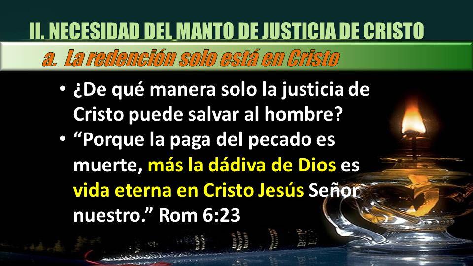 II. NECESIDAD DEL MANTO DE JUSTICIA DE CRISTO