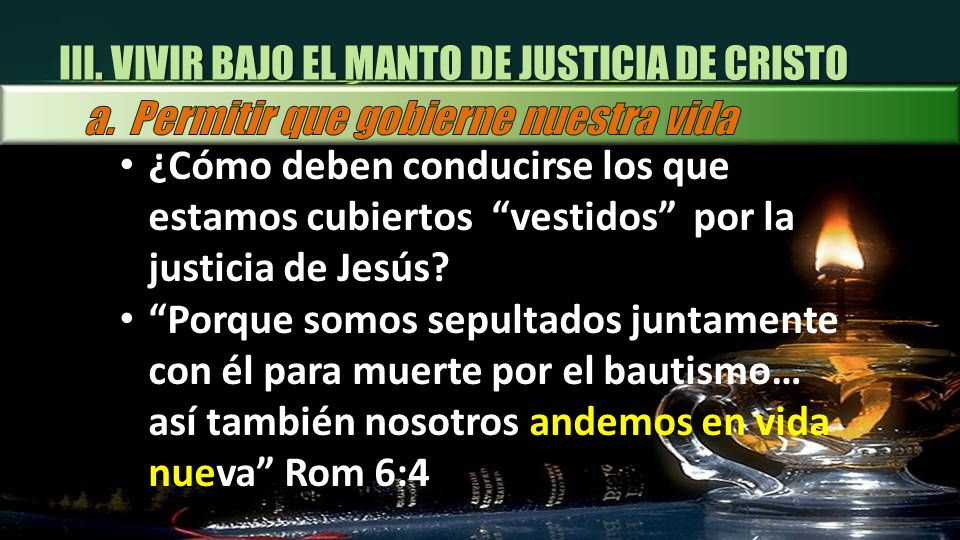 III. VIVIR BAJO EL MANTO DE JUSTICIA DE CRISTO