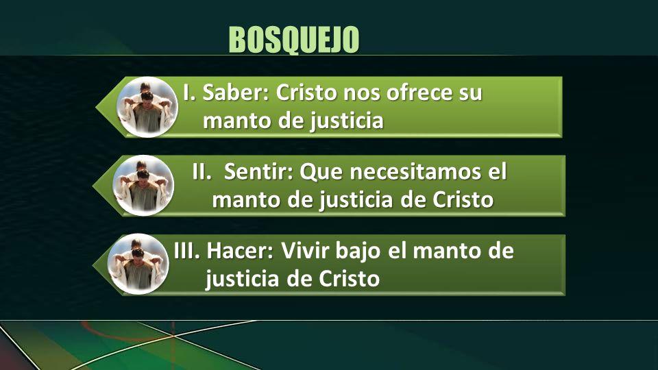 BOSQUEJO I. Saber: Cristo nos ofrece su manto de justicia