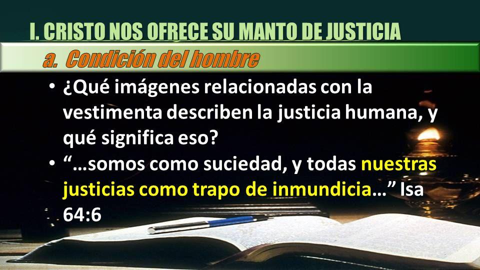 I. CRISTO NOS OFRECE SU MANTO DE JUSTICIA