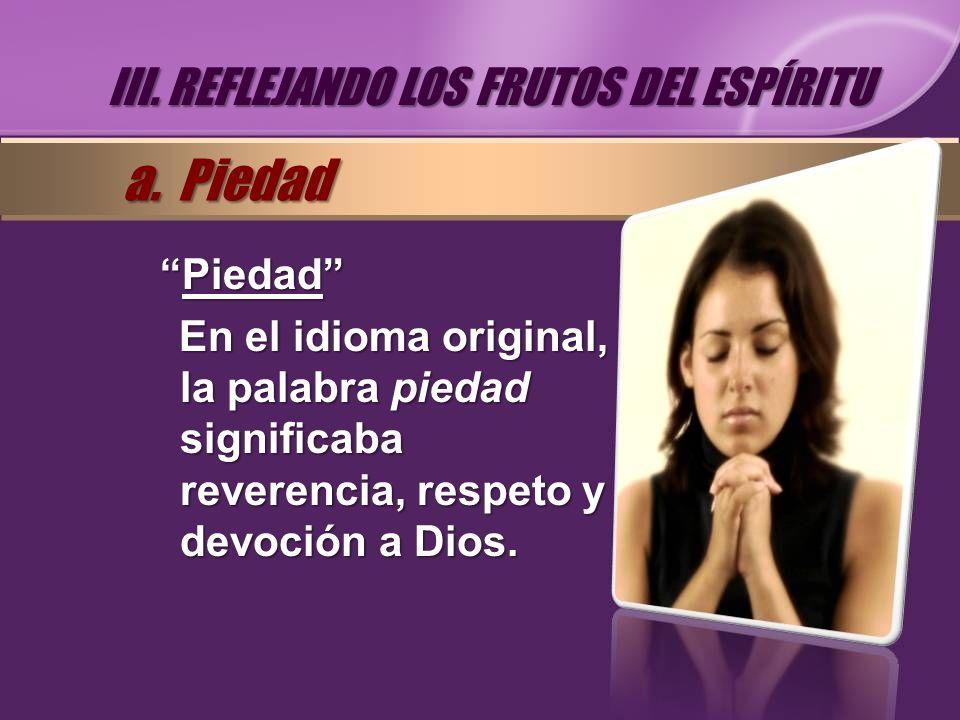 a. Piedad III. REFLEJANDO LOS FRUTOS DEL ESPÍRITU