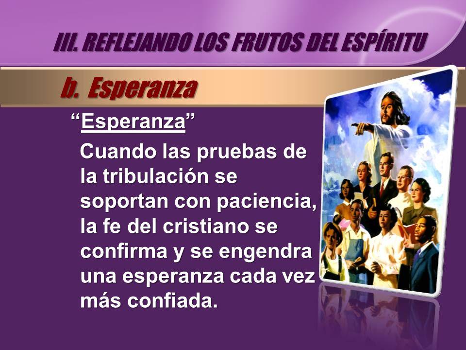 b. Esperanza III. REFLEJANDO LOS FRUTOS DEL ESPÍRITU