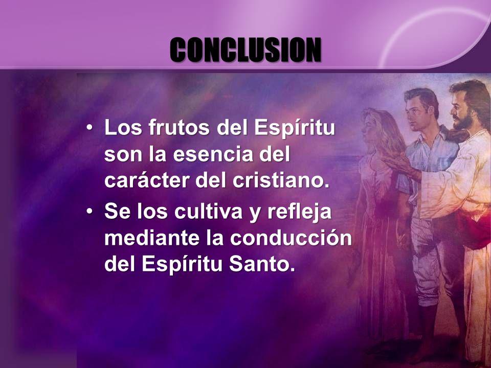 CONCLUSION Los frutos del Espíritu son la esencia del carácter del cristiano.