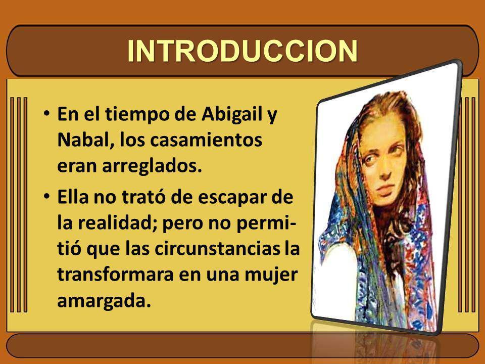 INTRODUCCION En el tiempo de Abigail y Nabal, los casamientos eran arreglados.