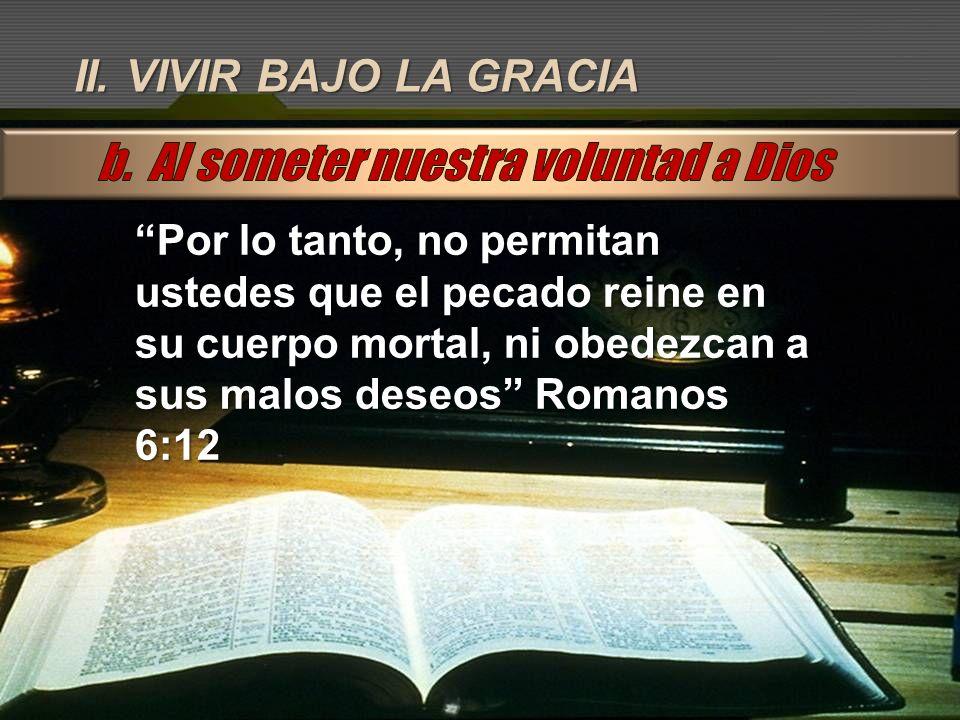 b. Al someter nuestra voluntad a Dios
