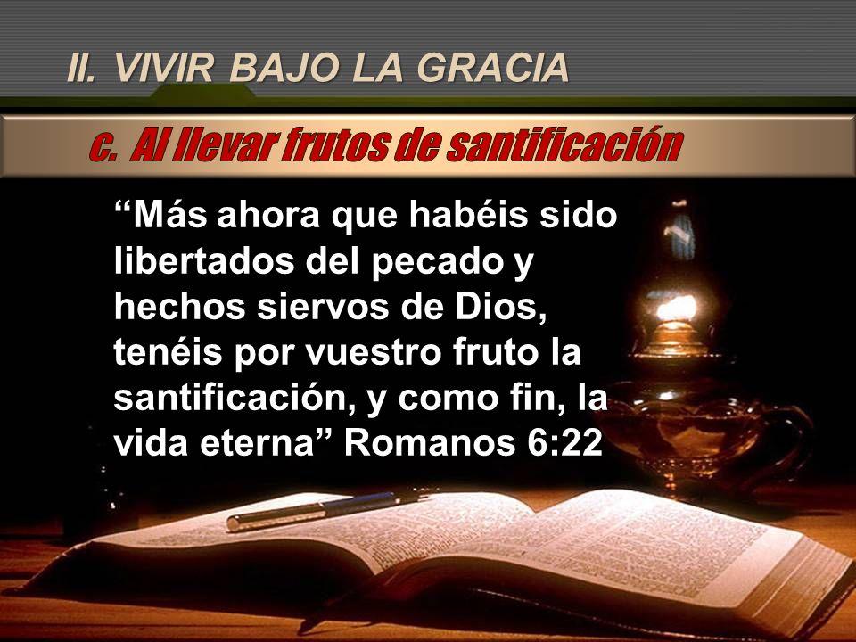 c. Al llevar frutos de santificación