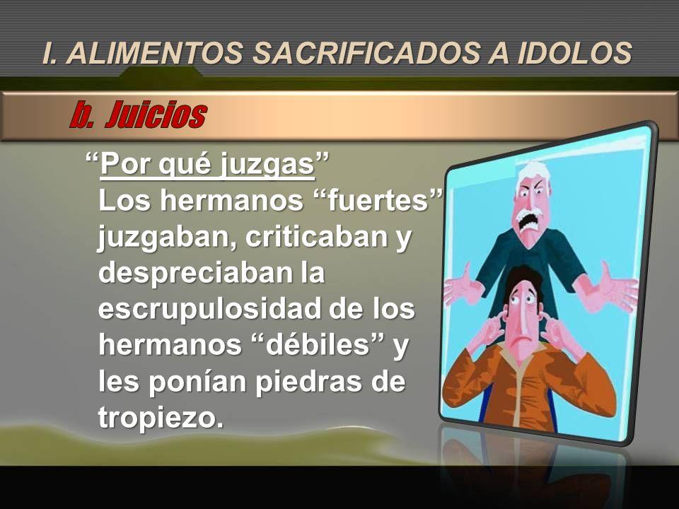 b. Juicios I. ALIMENTOS SACRIFICADOS A IDOLOS Por qué juzgas