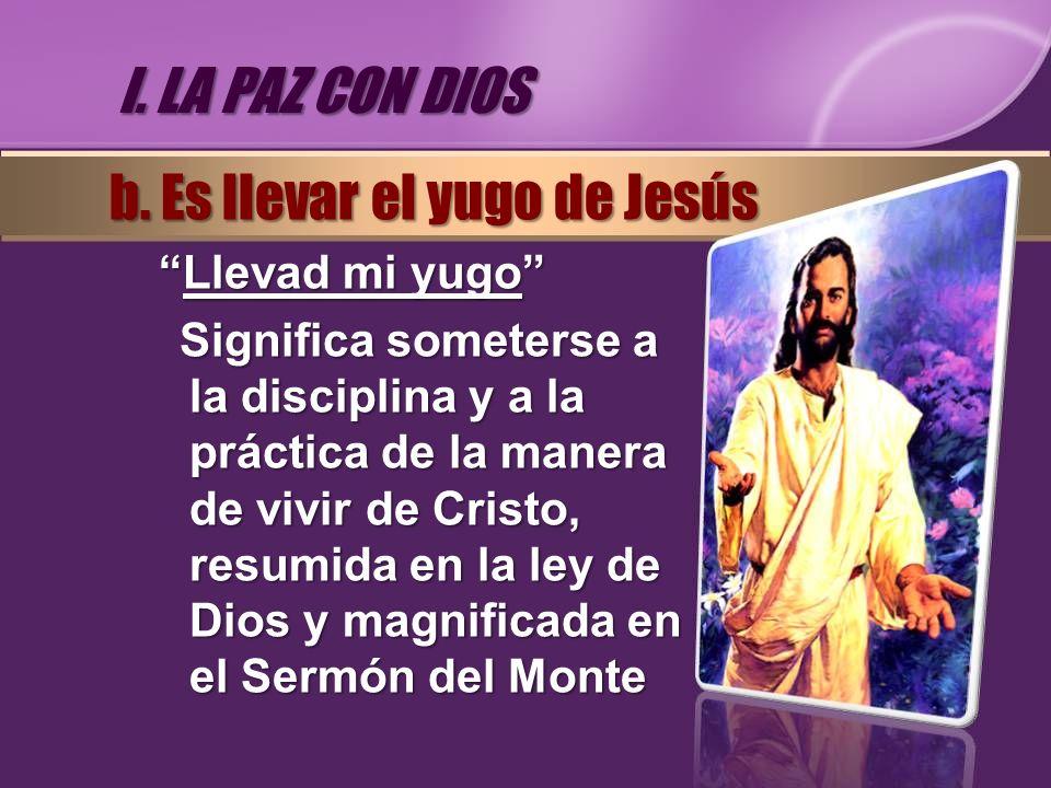 b. Es llevar el yugo de Jesús