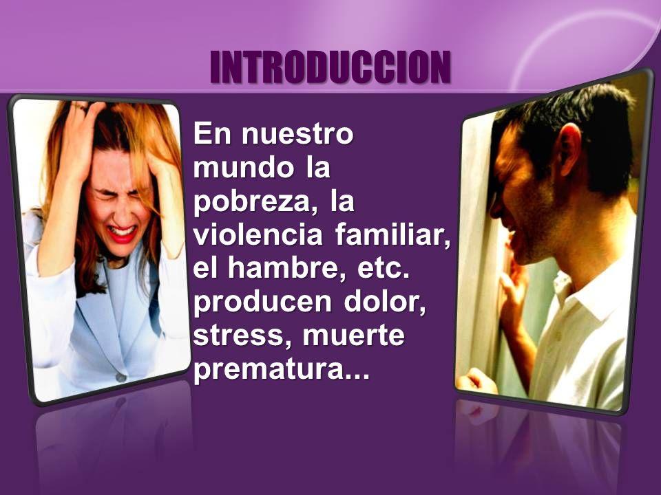 INTRODUCCION En nuestro mundo la pobreza, la violencia familiar, el hambre, etc.