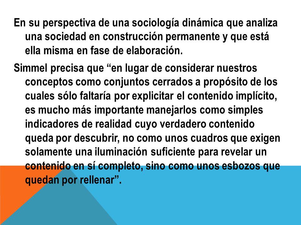 En su perspectiva de una sociología dinámica que analiza una sociedad en construcción permanente y que está ella misma en fase de elaboración.