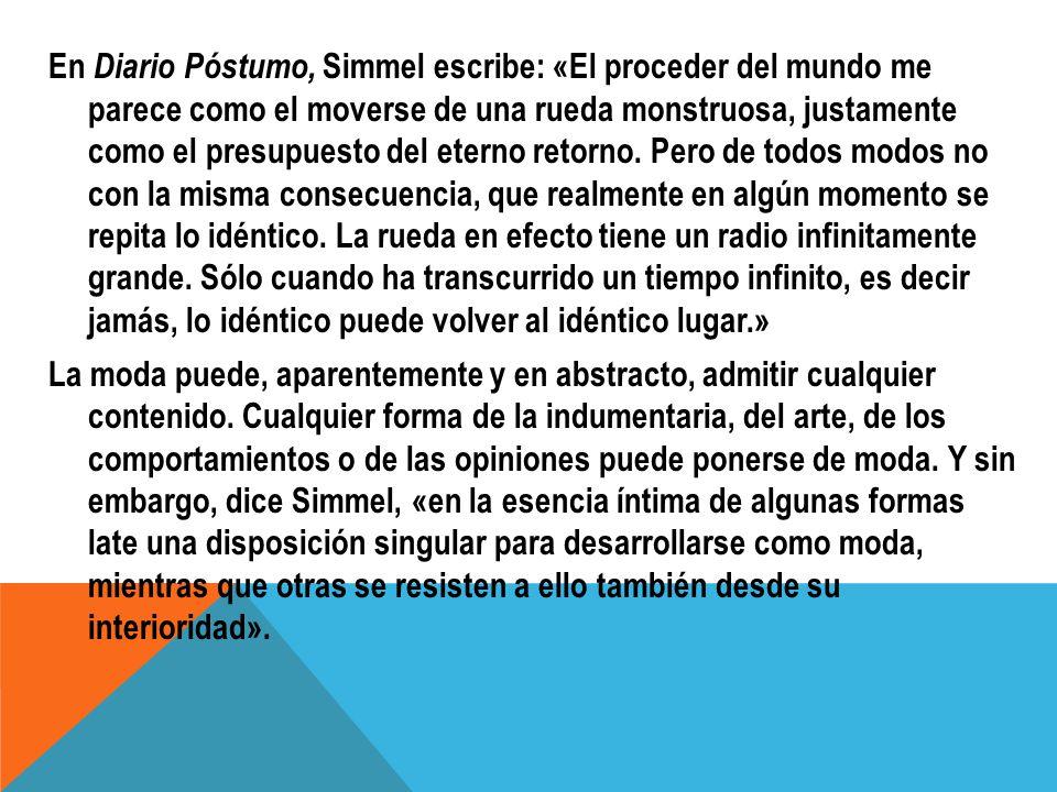 En Diario Póstumo, Simmel escribe: «El proceder del mundo me parece como el moverse de una rueda monstruosa, justamente como el presupuesto del eterno retorno.