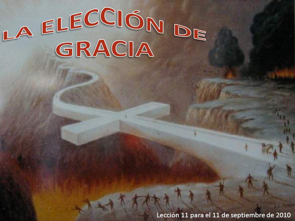 LA ELECCIÓN DE GRACIA Lección 11 para el 11 de septiembre de 2010