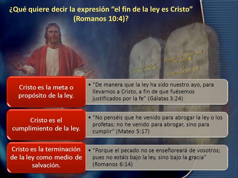 ¿Qué quiere decir la expresión el fin de la ley es Cristo (Romanos 10:4)