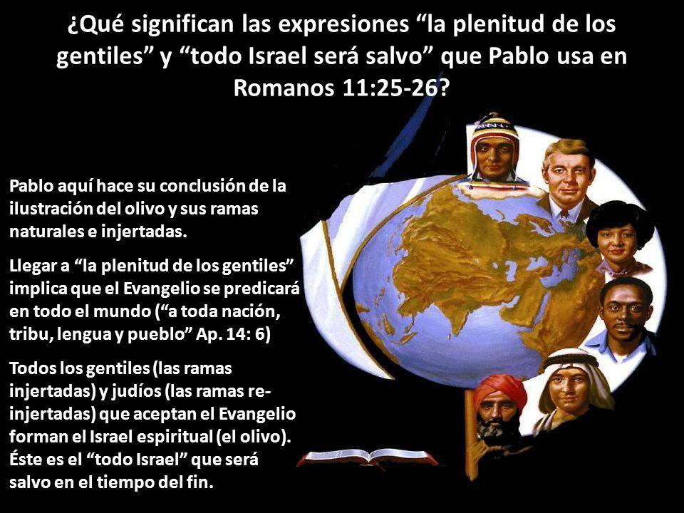 ¿Qué significan las expresiones la plenitud de los gentiles y todo Israel será salvo que Pablo usa en Romanos 11:25-26