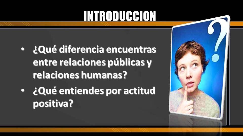 INTRODUCCION ¿Qué diferencia encuentras entre relaciones públicas y relaciones humanas.