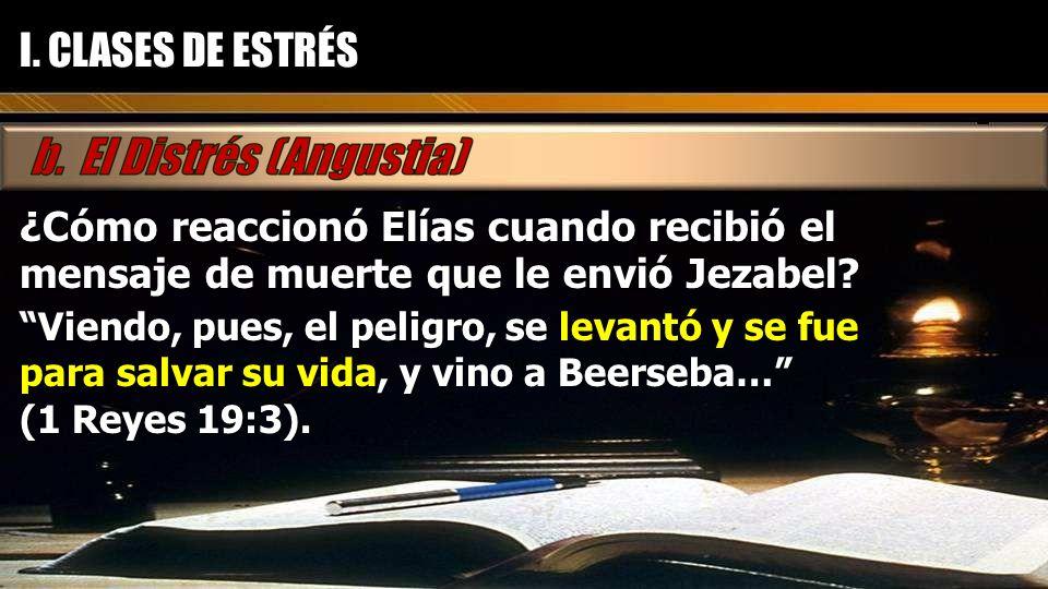 I. CLASES DE ESTRÉS ¿Cómo reaccionó Elías cuando recibió el mensaje de muerte que le envió Jezabel