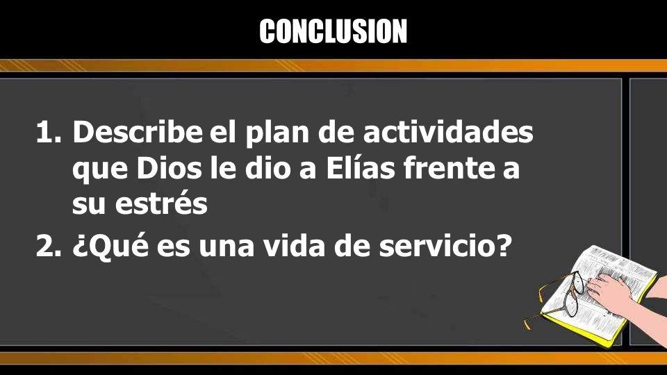 CONCLUSION Describe el plan de actividades que Dios le dio a Elías frente a su estrés.