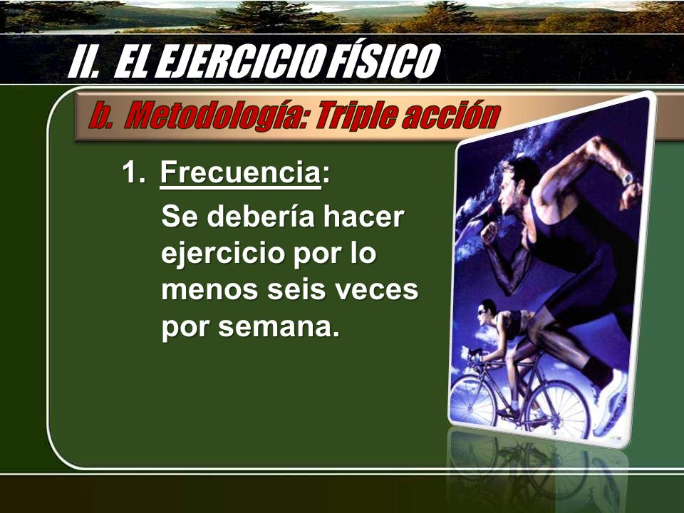 II. EL EJERCICIO FÍSICO Frecuencia: