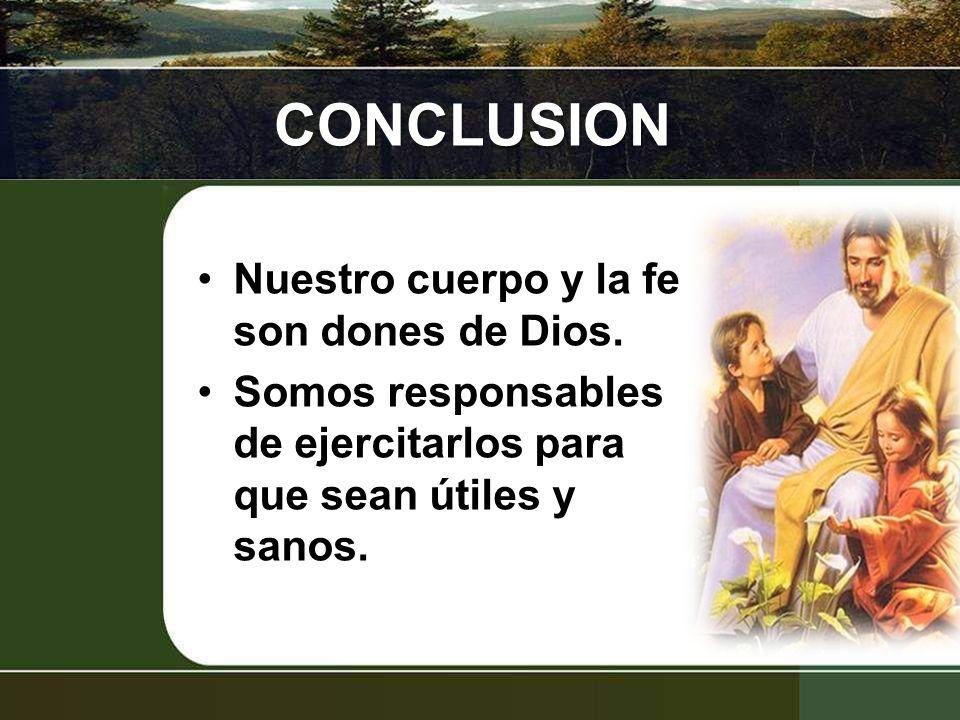 CONCLUSION Nuestro cuerpo y la fe son dones de Dios.