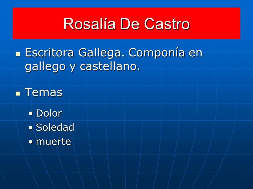 Rosalía De Castro Escritora Gallega. Componía en gallego y castellano.