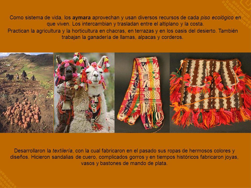Como sistema de vida, los aymara aprovechan y usan diversos recursos de cada piso ecológico en que viven. Los intercambian y trasladan entre el altiplano y la costa.