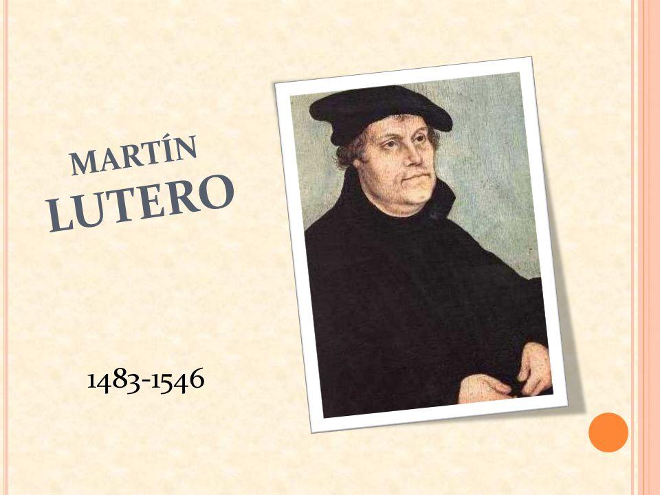 MARTÍN LUTERO 1483-1546
