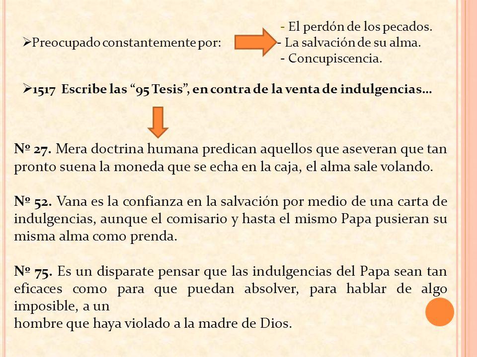 1517 Escribe las 95 Tesis , en contra de la venta de indulgencias…