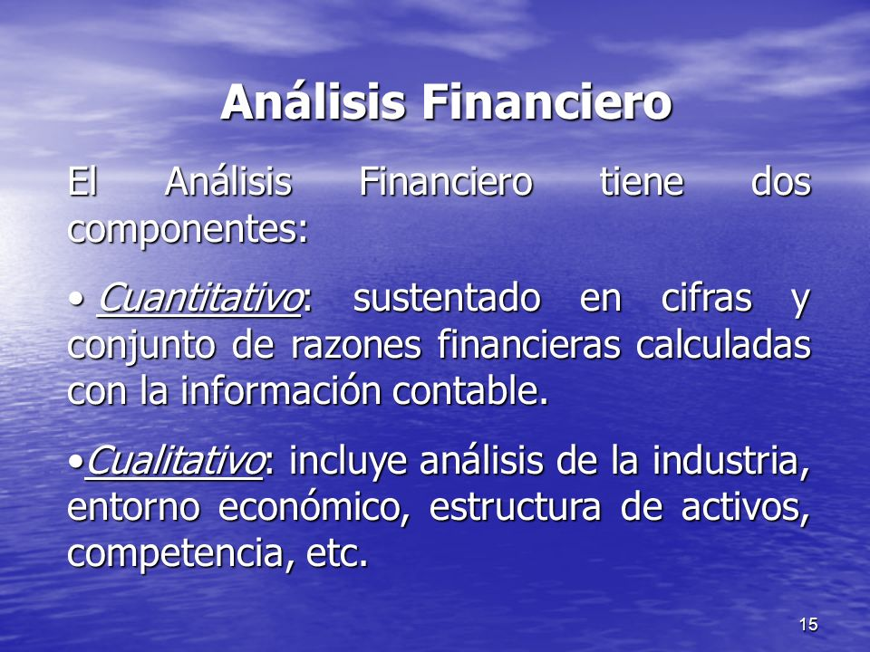 Análisis Financiero El Análisis Financiero tiene dos componentes: