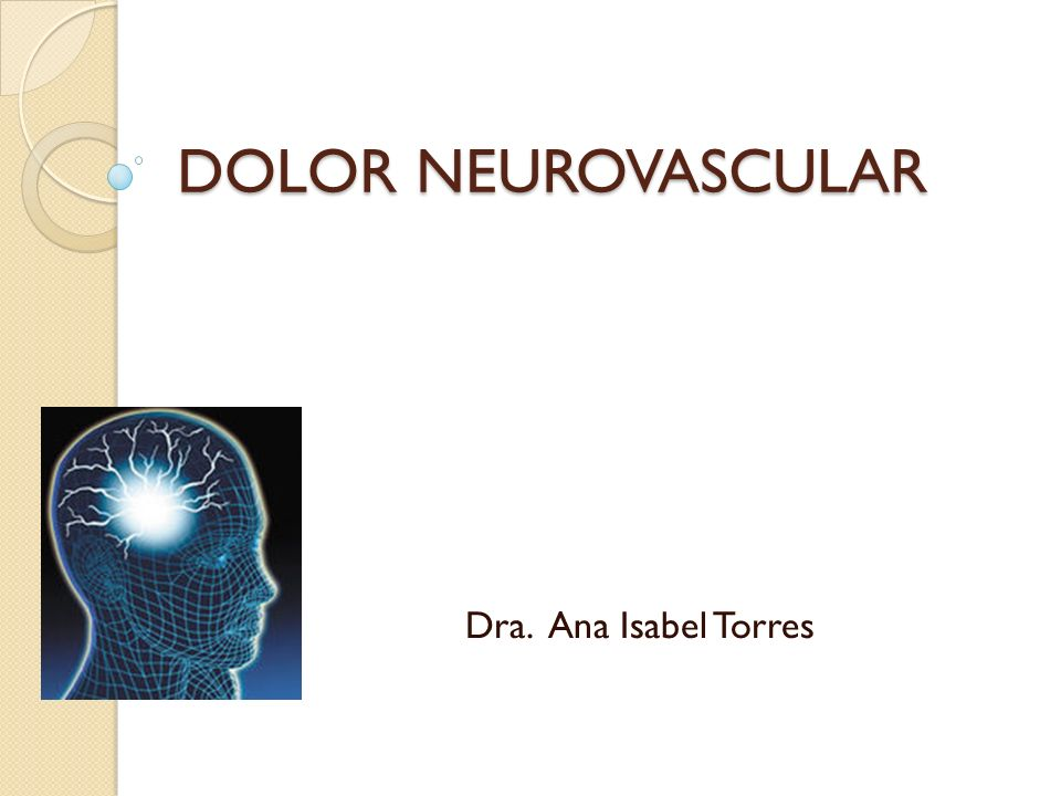 DOLOR NEUROVASCULAR Dra. Ana Isabel Torres