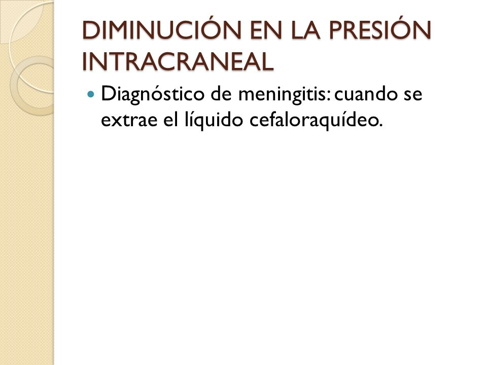 DIMINUCIÓN EN LA PRESIÓN INTRACRANEAL
