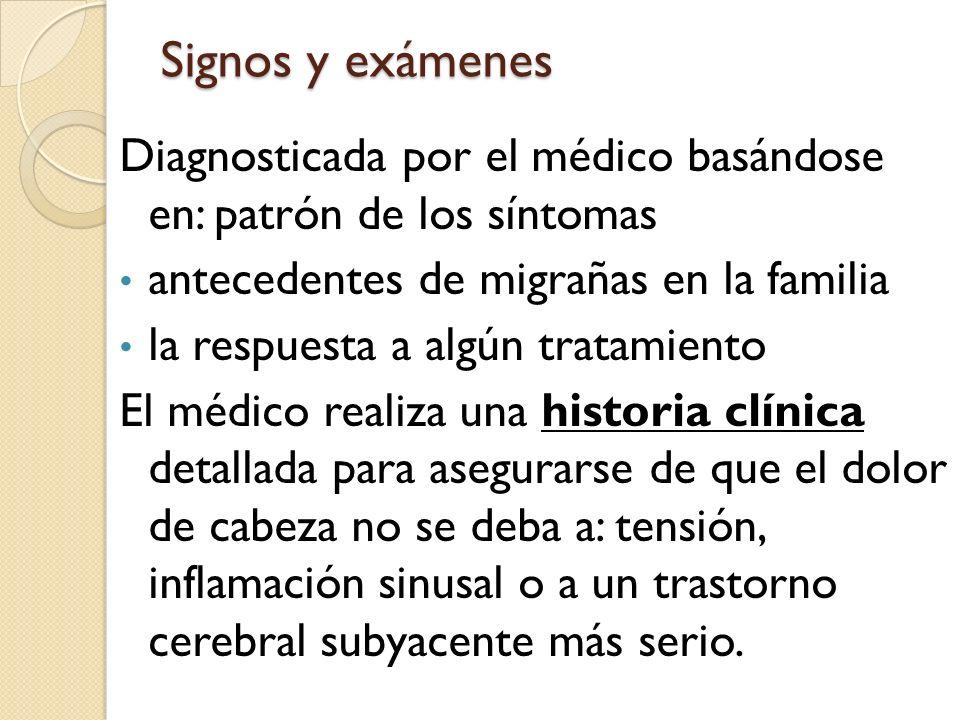 Signos y exámenes Diagnosticada por el médico basándose en: patrón de los síntomas. antecedentes de migrañas en la familia.