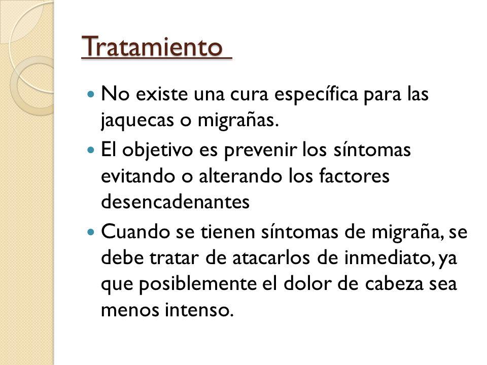 Tratamiento No existe una cura específica para las jaquecas o migrañas.
