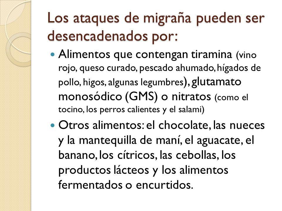 Los ataques de migraña pueden ser desencadenados por:
