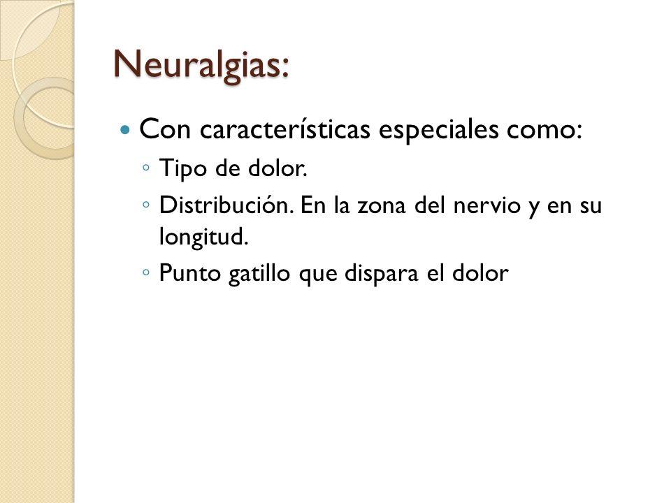 Neuralgias: Con características especiales como: Tipo de dolor.