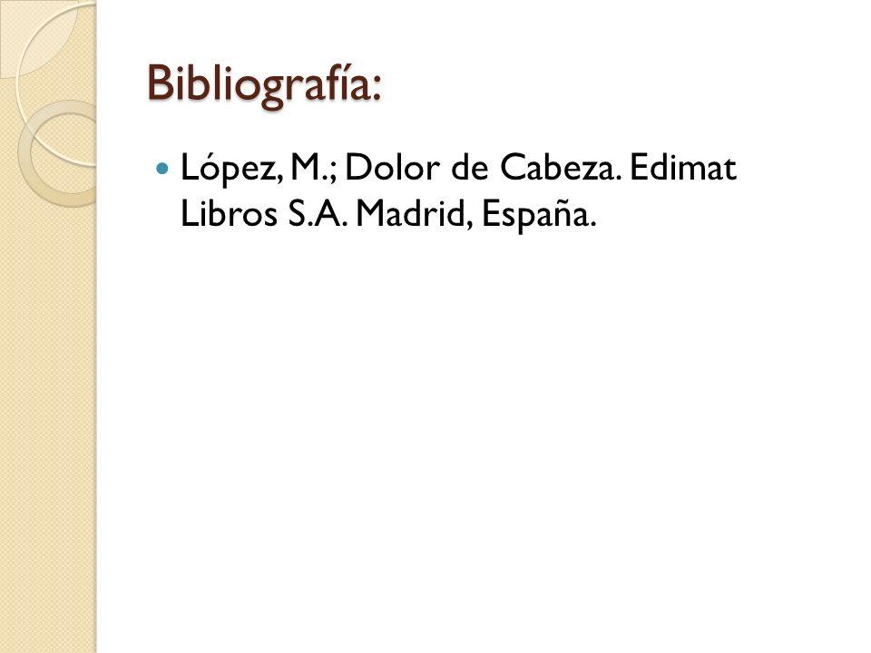 Bibliografía: López, M.; Dolor de Cabeza. Edimat Libros S.A. Madrid, España.