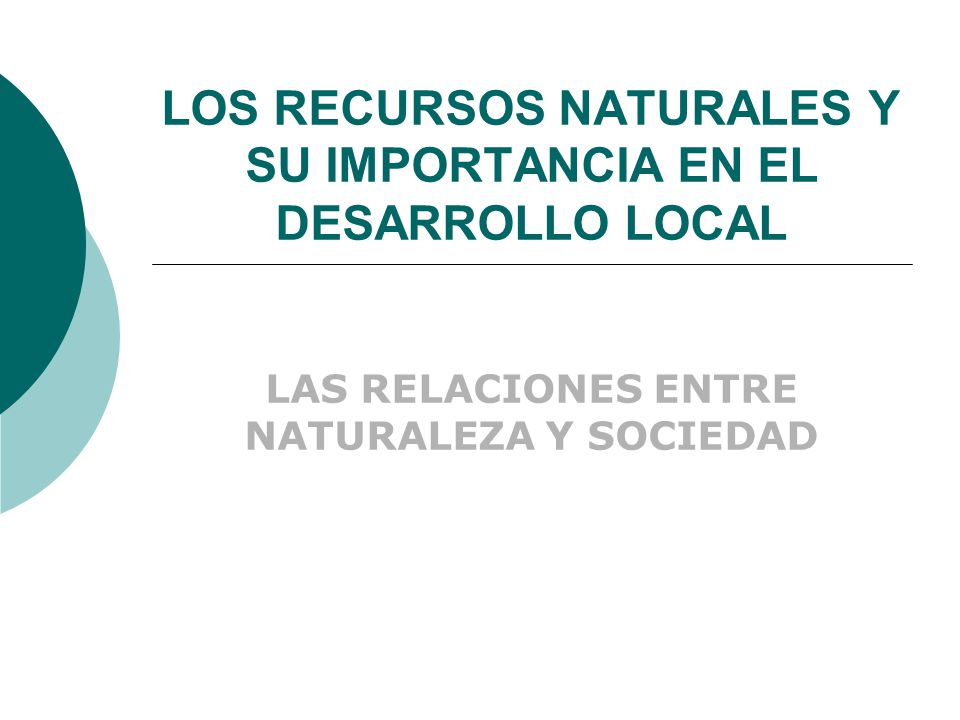 LOS RECURSOS NATURALES Y SU IMPORTANCIA EN EL DESARROLLO LOCAL