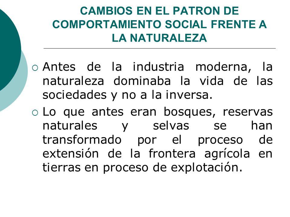 CAMBIOS EN EL PATRON DE COMPORTAMIENTO SOCIAL FRENTE A LA NATURALEZA