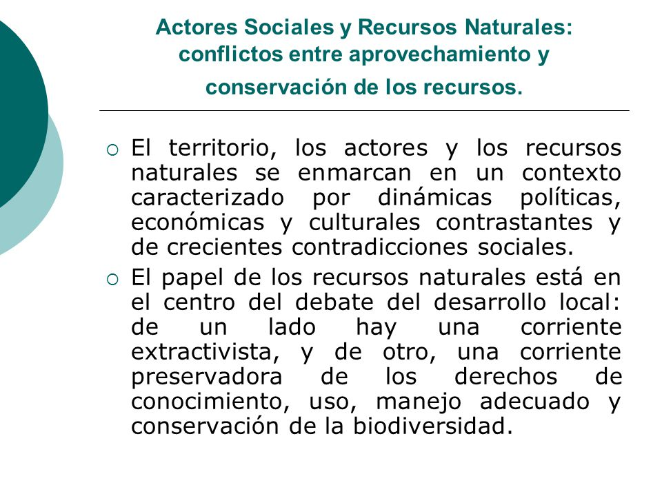 Actores Sociales y Recursos Naturales: conflictos entre aprovechamiento y conservación de los recursos.