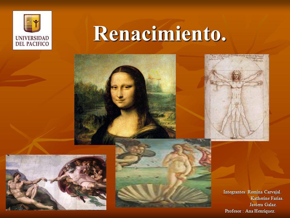 Renacimiento. Integrantes: Romina Carvajal. Katherine Farias.