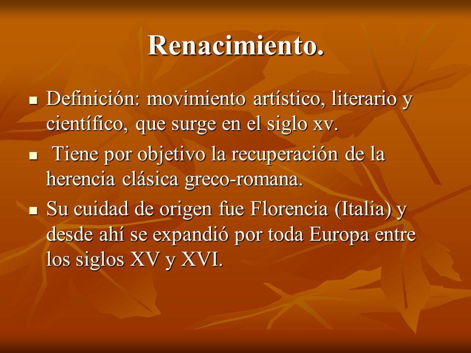 Renacimiento. Definición: movimiento artístico, literario y científico, que surge en el siglo xv.
