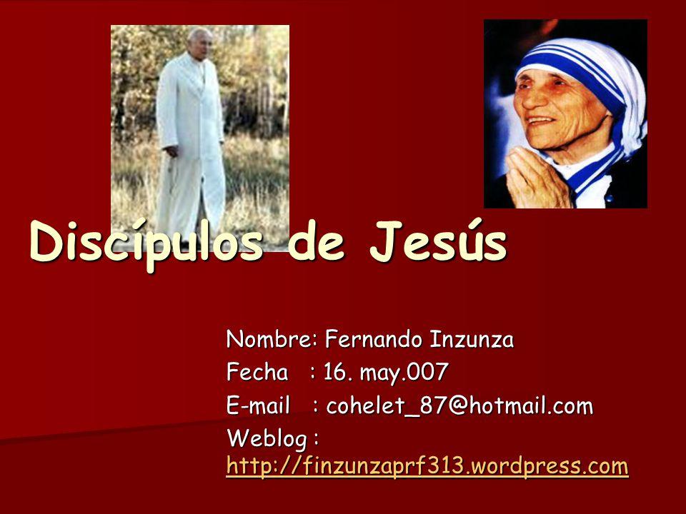 Discípulos de Jesús Nombre: Fernando Inzunza Fecha : 16. may.007