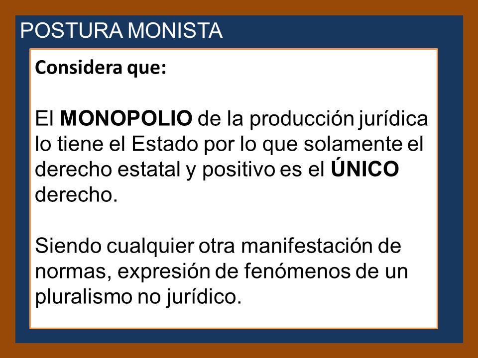 POSTURA MONISTA Considera que: