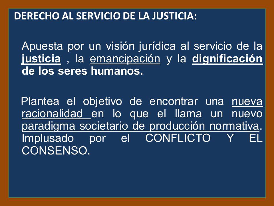 DERECHO AL SERVICIO DE LA JUSTICIA: Apuesta por un visión jurídica al servicio de la justicia , la emancipación y la dignificación de los seres humanos.