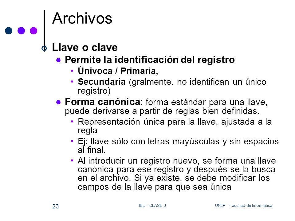 Archivos Llave o clave Permite la identificación del registro