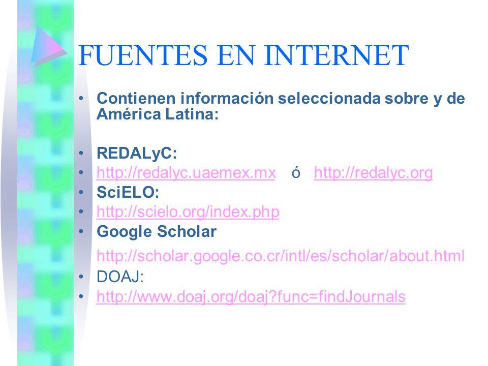 FUENTES EN INTERNET Contienen información seleccionada sobre y de América Latina: REDALyC: http://redalyc.uaemex.mx ó http://redalyc.org.