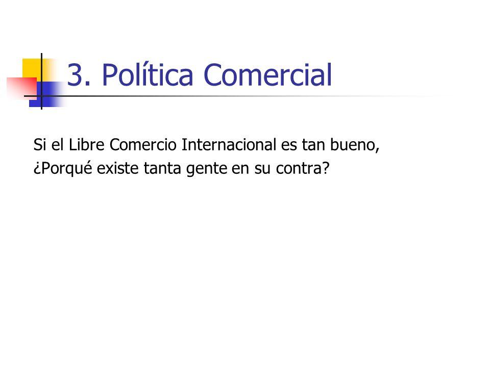 3. Política Comercial Si el Libre Comercio Internacional es tan bueno,
