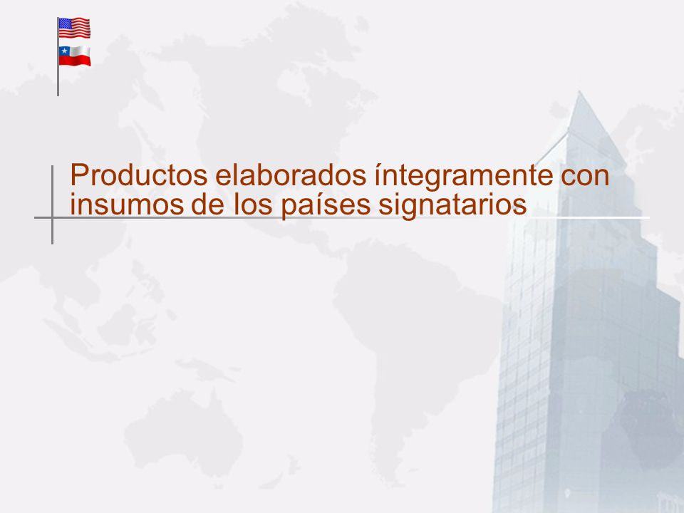 Productos elaborados íntegramente con insumos de los países signatarios